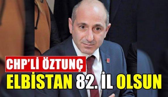 CHP'li Öztunç'tan Elbistan 82. il olsun teklifi